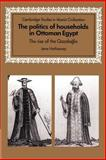 The Politics of Households in Ottoman Egypt : The Rise of the Qazdaglis, Hathaway, Jane, 0521892945
