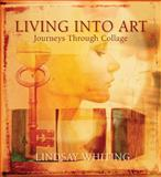 Living into Art, Lindsay Whiting, 0615182941