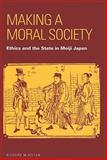 Making a Moral Society : Ethics and the State in Meiji Japan, Reitan, Richard M., 0824832949