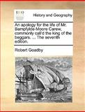 An Apology for the Life of Mr Bampfylde-Moore Carew, Commonly Call'D the King of the Beggars The, Robert Goadby, 1140852949
