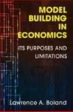 Model Building in Economics : Its Purposes and Limitations, Boland, Lawrence A., 1107032946
