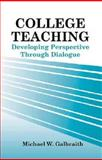 College Teaching : Developing Perspective Through Dialogue, Galbraith, Michael W., 157524294X