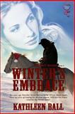 Winter's Embrace : Cowboy Seasons Book 3, Ball, Kathleen, 1631052942