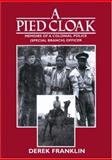 A Pied Cloak : Memoirs of a Colonial Police Officer (Special Branch), Franklin, Derek Peter, 1857562941