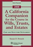 A California Companion for the Course in Wills, Trusts, and Estates, 2008 Case and Statutory Supplement, French, Susan F., 0735572941