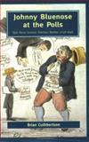 Johnny Bluenose at the Polls : Epic Nova Scotian Election Battles, 1758-1848, Cuthbertson, Brian, 088780294X