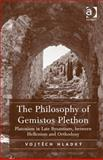 The Philosophy of Gemistos Plethon : Platonism in Byzantium Between Hellenism and Orthodoxy, Hladky, Vojtech, 1409452948