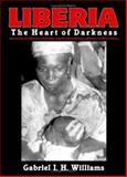 Liberia : The Heart of Darkness, Williams, Gabriel I. H., 1553692942