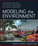 Modeling the Environment : Techniques and Tools for the 3D Illustration of Dynamic Landscapes, Cantrell, Bradley and Yates, Natalie, 0470902949