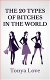 The 20 Types of Bitches in the World, Tonya Love, 1492752940