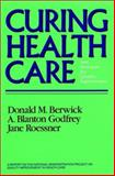 Curing Health Care : New Strategies for Quality Improvement, Berwick, Donald M. and Godfrey, A. Blanton, 1555422942