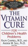 The Vitamin Cure for Children's Health, Ralph Campbell and Andrew W. Saul, 1591202949