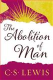 The Abolition of Man, C. S. Lewis, 0060652942