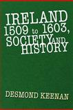 Ireland 1509 to 1603, Society and History, Desmond Keenan, 1469142945