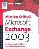 Mission-Critical Microsoft Exchange 2003 : Designing and Building Reliable Exchange Servers, Cochran, Jerry, 155558294X