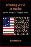 Becoming African in America : Race and Nation in the Early Black Atlantic, Sidbury, James, 0195382943