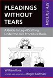 Pleadings Without Tears : A Guide to Legal Drafting under the Civil Procedure Rules, Rose, William and Eastman, Roger, 0199652945