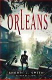Orleans, Sherri L. Smith, 0399252940