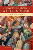 A Concise History of Western Music, Paul Griffiths, 0521842948