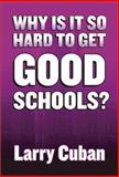 Why Is It So Hard to Get Good Schools, Cuban, Larry, 0807742945
