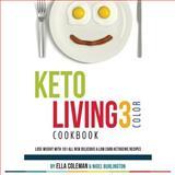 Keto Living 3 -Color Cookbook, Ella Coleman, 0992402948