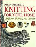 Nicky Epstein's Knitting for Your Home, Nicky Epstein, 1561582948