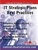 IT Strategic Plans Best Practices - Templates, Documents and Examples of IT Strategic Plans in the Public Domain. PLUS access to content. theartofservice. com for Downloading, Alana Scheikowski, 1742442943