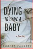 Dying to Have a Baby, Robert Zausner, 1933822945