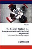 The German Roots of the European Community's Cartel Regulation, Anita Pelle, 3844382941