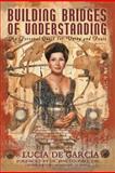 Building Bridges of Understanding, Lucia De Garcia, 1479712949