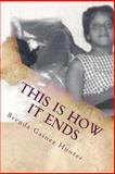 This Is How It Ends, Brenda Gaines Hunter, 1484112946