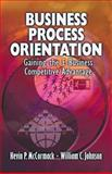 Business Process Orientation : Gaining the E-Business Competitive Advantage, McCormack, Kevin and Johnson, William C., 1574442945