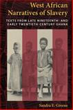 West African Narratives of Slavery : Texts from Late Nineteenth- and Early Twentieth-Century Ghana, Greene, Sandra E., 025322294X