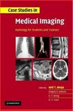 Case Studies in Medical Imaging : Radiology for Students and Trainees, Philip Hartman, 0521682940