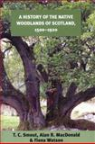 A History of the Native Woodlands of Scotland, 1500-1920, MacDonald, Alan R. and Watson, Fiona, 0748632948