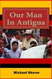 Our Man in Antigua, Michael Sherer, 1468122940