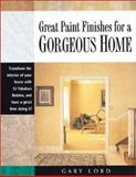 Great Paint Finishes for a Gorgeous Home, Gary Lord, 1581802943
