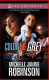 Color Me Grey, Michelle Janine Robinson, 1593092946