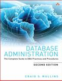 Database Administration : The Complete Guide to DBA Practices and Procedures, Mullins, Craig S., 0321822943