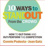 10 Ways to Stand Out from the Crowd, Connie Podesta and Jean Gatz, 0982702949