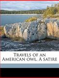 Travels of an American Owl a Satire, Virginia W. Johnson, 1149562943