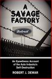 A Savage Factory, Robert J. Dewar Staff, 1438952945