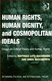 Human Rights Human Dignity and Cosmopolitanism : Essays on Critical Theory and Human Rights, Nascimento, Amos and Lutz-Bachmann, Matthias, 1409442950