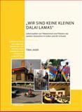 Wir Sind Keine Kleinen Dalai Lamas : Lebenswelten Von Tibeterinnen und Tibetern der Zweiten Generation in Indien und der Schweiz, Lauer, Tina, 3034312954