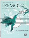 Complete Study of Tremolo for the Classic Guitar, Vladimir Bobri, 0769212956