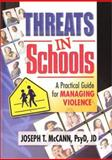 Threats in Schools : A Practical Guide for Managing Violence, McCann, Joseph T., 0789012952