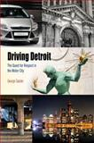Driving Detroit : The Quest for Respect in the Motor City, Galster, George, 0812222954