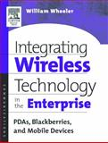 Integrating Wireless Technology in the Enterprise : PDAs, Blackberries, and Mobile Devices, Wheeler, William, 1555582958