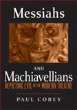 Messiahs and Machiavellians : Depicting Evil in the Modern Theatre, Corey, Paul, 026802295X