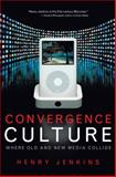 Convergence Culture : Where Old and New Media Collide, Jenkins, Henry, 0814742955